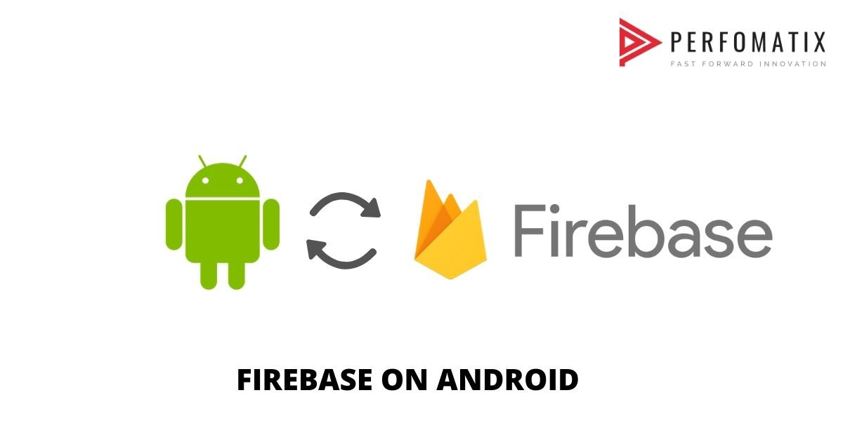 Let's see how the mobile app development service giant and the top android app development company like Perfomatix explain about Firebase.