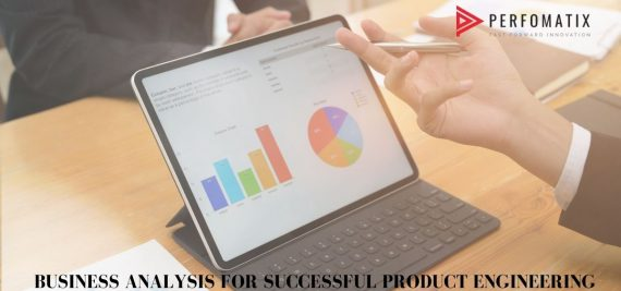 BUSINESS ANALYSIS FOR SUCCESSFUL PRODUCT ENGINEERING