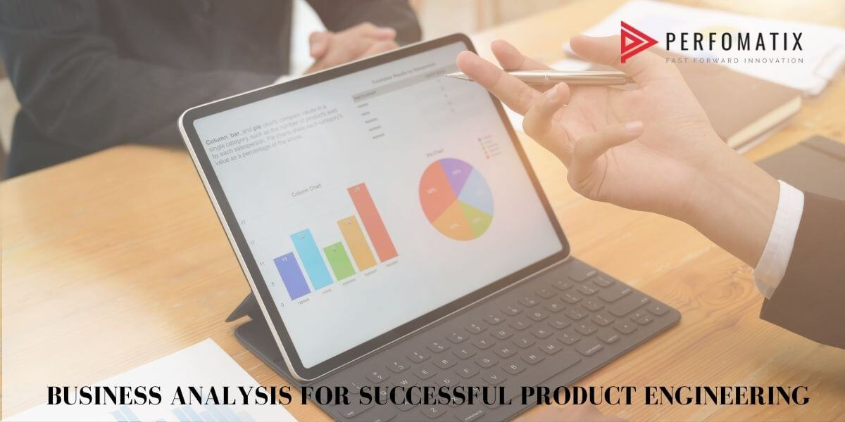Perfomatix is one of the best product engineering service companies that make use of all the business analysis to provide the best solutions.
