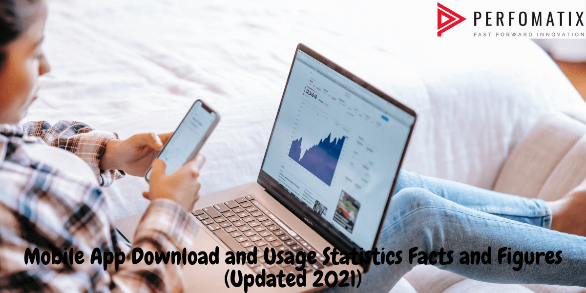 Mobile App Download and Usage Statistics Facts and Figures (Updated 2021)